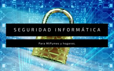 Seguridad Informática para MiPymes y hogares